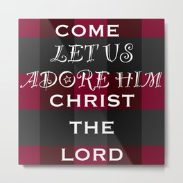 Come let us adore Him Christ The Lord Metal Print