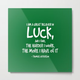 Great Believer in Luck Quote - Thomas Jefferson Metal Print