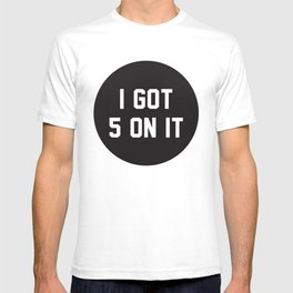 I Got 5 on It T-shirt