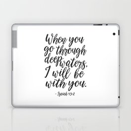 PRINTABLE BIBBLE VERSE, Isaiah 43:2, When You Go Through Deep Waters I Will Be with You,Scripture Ar Laptop & iPad Skin