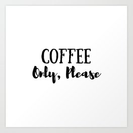 Coffee Only Please Art Print