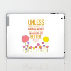 unless someone like you.. the lorax, dr seuss inspirational quote Laptop & iPad Skin