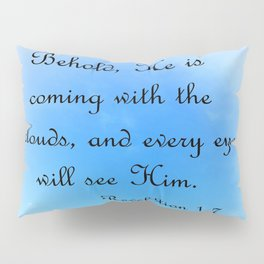 Behold He is Coming Pillow Sham