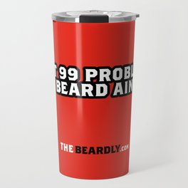 I GOT 99 PROBLEMS, BUT A BEARD AIN'T ONE. Travel Mug