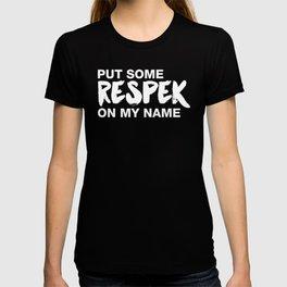 Put Some Respek On My Name  T-shirt