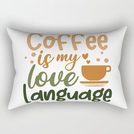 Coffee is my love language coffee  quote gift Rectangular Pillow