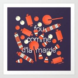 FOU COMME D'LA MARDE Art Print