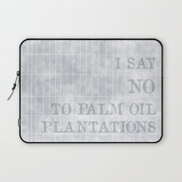 I say no to palm oil plantations Laptop Sleeve