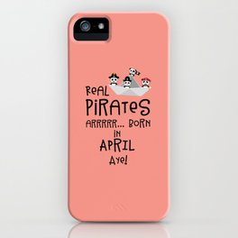 Real Pirates are born in APRIL T-Shirt Dez8w iPhone Case
