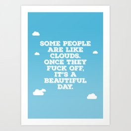 Some People Are Like Clouds Art Print