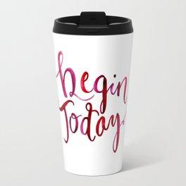 Begin Today Travel Mug