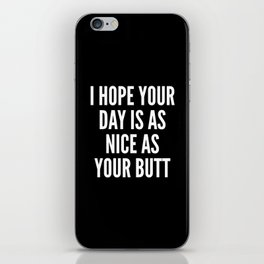 I HOPE YOUR DAY IS AS NICE AS YOUR BUTT (Black & White) iPhone Skin