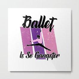 Ballet is so gangster Metal Print