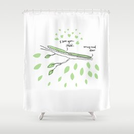 Wrong end dear Shower Curtain