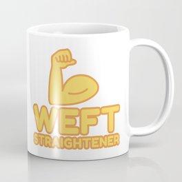 WEFT STRAIGHTENER - funny job gift Coffee Mug
