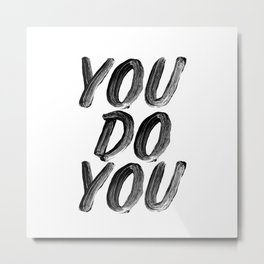 You Do You black and white hand lettered typography poster home room wall decor Metal Print