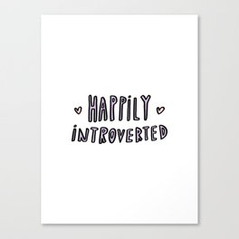 Happily Introverted - hand lettered typography Canvas Print