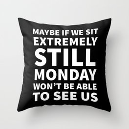 Maybe If We Sit Extremely Still Monday Won't Be Able To See Us (Black) Throw Pillow