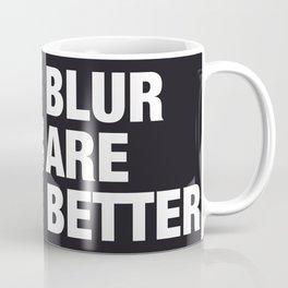 Blur are better Coffee Mug