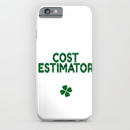 Luckiest Cost Estimator Ever St. Patricks Day Lucky Irish iPhone Case