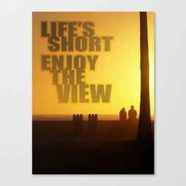 Life's Short, Enjoy the View Canvas Print