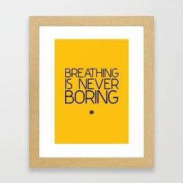 Breathing Is Never Boring Framed Art Print
