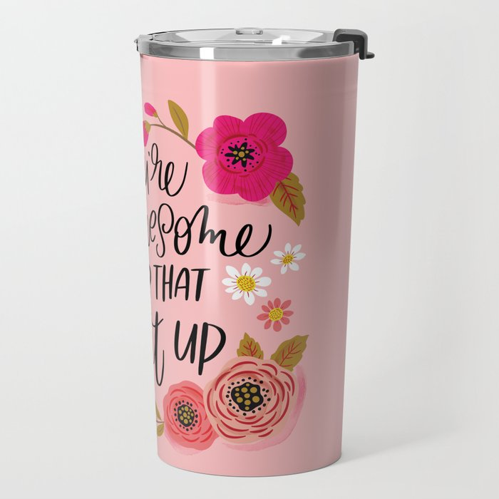 Pretty Sweary: You're Awesome, Keep that Shit Up Travel Mug