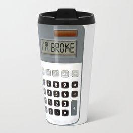 I am broke Travel Mug