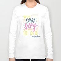 amy poehler Long Sleeve T-shirts featuring there's power in looking silly and not caring that you do - amy poehler by rad owl LLC