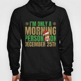 Cute Only a morning person December 25th Christmas  Hoody