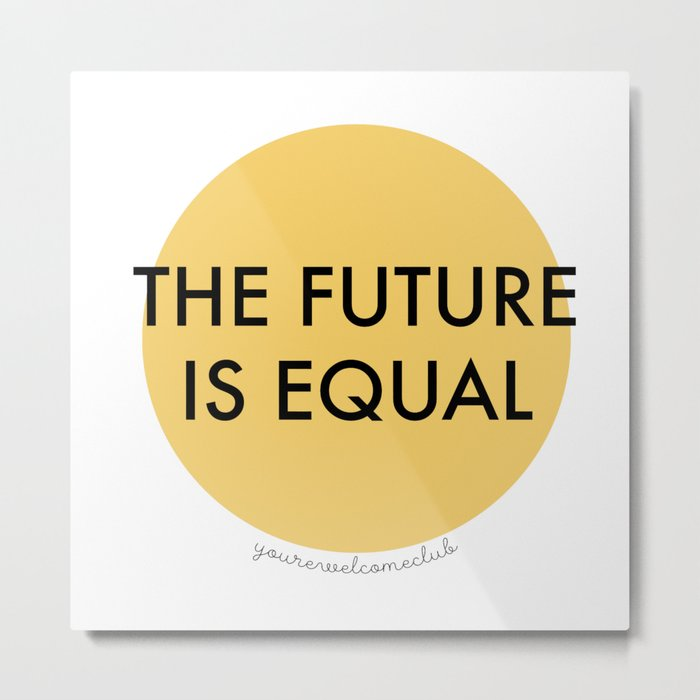 The Future is Equal - Yellow Metal Print