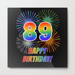 "89th Birthday ""89"" & ""HAPPY BIRTHDAY!"" w/ Rainbow Spectrum Colors + Fun Fireworks Inspired Pattern Metal Print"