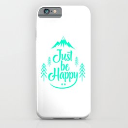 Just Be Happy tk iPhone Case