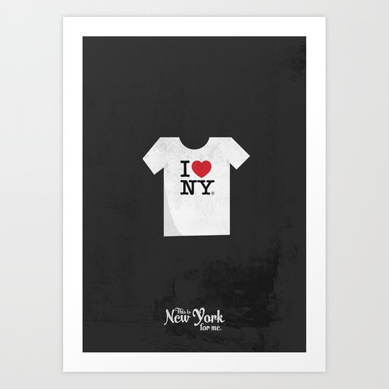 """This is New York for me. """"I love NY tee"""" Art Print"""