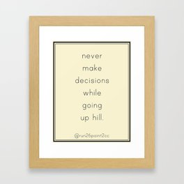 Never make a decision while going up a hill.  Framed Art Print