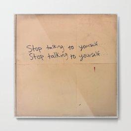 Stop Talking To Yourself Metal Print