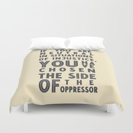 If you are neutral in situations of injustice, Desmond Tutu quote, civil rights, peace, freedom Duvet Cover