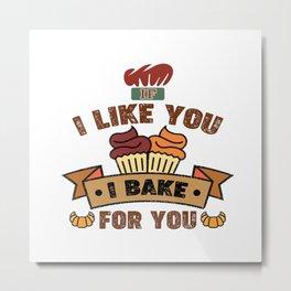 If I like you I bake for you Metal Print