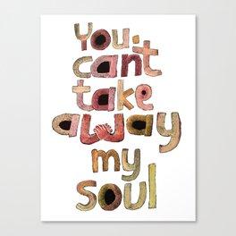 You can't take away my soul Canvas Print