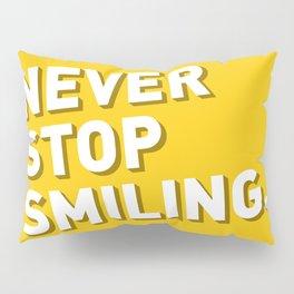 Never stop smiling Pillow Sham