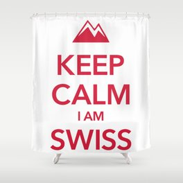 KEEP CALM I AM SWISS Shower Curtain