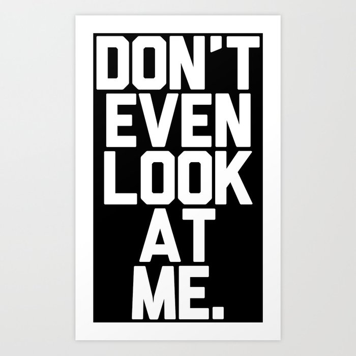 Don't Even Look at Me (White Art) Art Print