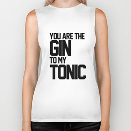 You Are The Gin To My Tonic Biker Tank