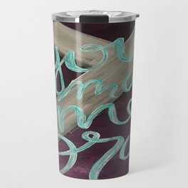 You Make Me Brave Travel Mug