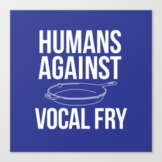 DOWN WITH VOCAL FRY! Canvas Print