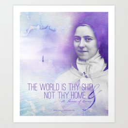"St. Therese ""The Wold Is Thy Ship..."" Art Print"