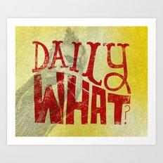 Daily What? Art Print