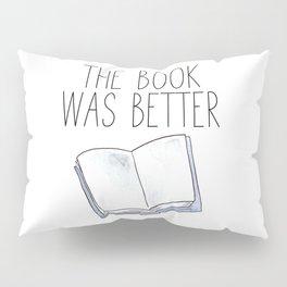 The Book Was Better Pillow Sham
