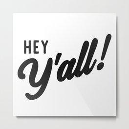 Hey Yall Metal Print