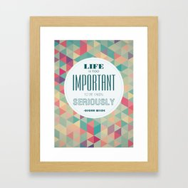 life is too important to be taken seriously Framed Art Print